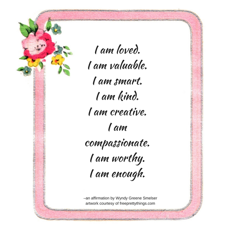 i-am-loved-i-am-valuable-i-am-smart-i-am-kind-i-am-creative-i-am-compassionate-i-am-worthy-i-am-enough